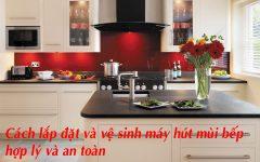 Cách Lắp đặt Máy Hút Mùi Bếp