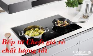 Bếp từ Chefs giá rẻ - Chất lượng tốt - NHABEPDEP.VN