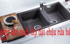 Làm Sao để Lắp đặt Chậu Rửa Chén Bát đúng Cách?