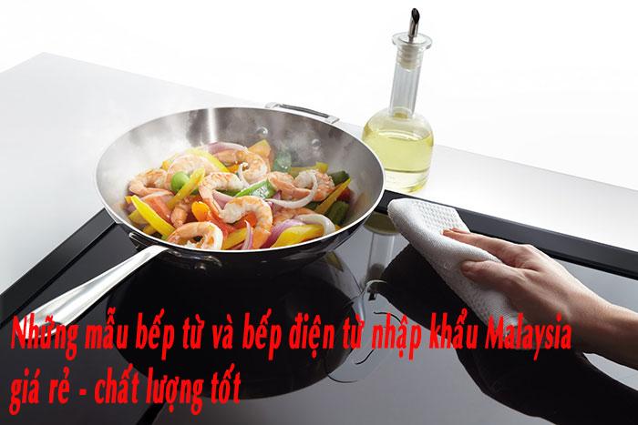 Những Mẫu Bếp Từ Và Bếp điện Từ Nhập Khẩu Malaysia Giá Rẻ – Chất Lượng Tốt