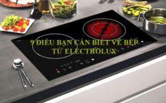 9 ĐIỀU BẠN CẦN BIẾT VỀ BẾP TỪ ELECTROLUX