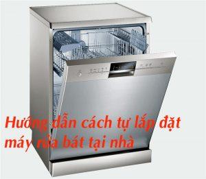 Hướng dẫn cách tự lắp đặt máy rửa bát tại nhà